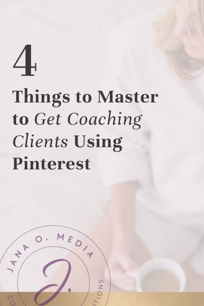 4 things to master to get coaching clients using pinterest